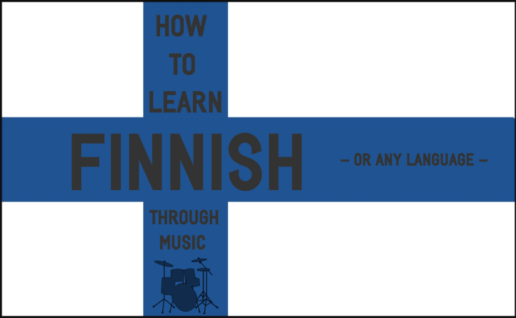 How To Learn Finnish – Or Any Language – Through Music | Listen & Learn